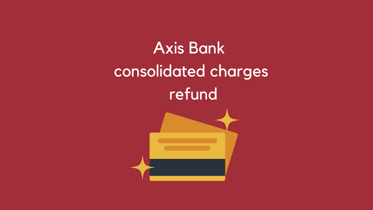 Axis Bank consolidated charges refund